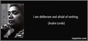quote-i-am-deliberate-and-afraid-of-nothing-audre-lorde-114725
