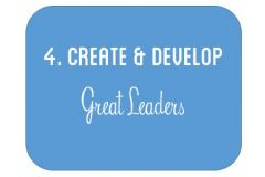 The Nine Principles: Principle 4, Create and Develop Great Leaders