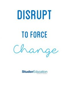 Disrupt to force change